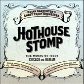 Brian Carpenter/Ghost Train Orchestra: Hothouse Stomp: The Music of 1920s Chicago and Harlem
