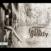 Music of Patricia Morehead: Good News Falls Gently / Barbara Ann Martin, soprano