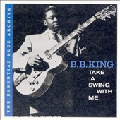 B.B. King: Essential Blue Archive: Take a Swing with Me