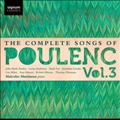 The Complete Songs of Poulenc, Vol. 3 /  Amanda Roocroft, soprano. Fiona Janes, mezzo, John Mark Ainsley, tenor, Neal Davies, baritone