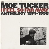Moe Tucker: I Feel So Far Away: Anthology 1974-1998 [Digipak] *