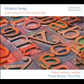 Alfabeto Songs: Guitar Songs from the 17th century Italy / Andueza (sop), Dlouhy (sop), Private Musicke, Pierre Pitzl (guitar & dir.)