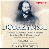 Dobrzynski: Symphony No. 2 'Characteristic'; Overture to 'Monbar'; Piano Concerto / Emilian Madey, piano