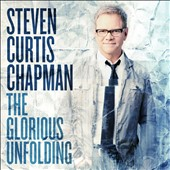Steven Curtis Chapman: The Glorious Unfolding