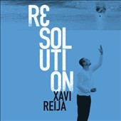 Xavi Reija: Resolution [Digipak]