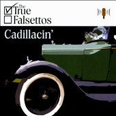The True Falsettos: Cadillacin'