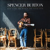 Spencer Burton: Don't Let the World See Your Love