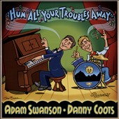 Danny Coots/Adam Swanson: Hum All Your Troubles Away