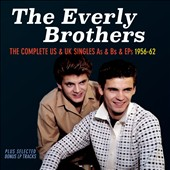 The Everly Brothers: The Complete U.S. & U.K. Singles As & Bs and EPs 1956-1962