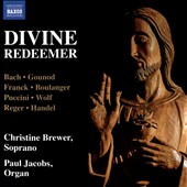 Divine Redeemer - songs by J.S. Bach, Gounod, Franck, Boulanger, Puccini, Wolf, Reger, Handel / Christine Brewer, soprano; Paul Jacobs, organ