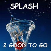 2 Good To Go: Splash