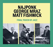 George Mraz (Bass)/Matt Fishwick/NajPonk: Final Touch of Jazz [Digipak]