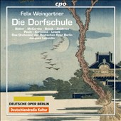 Felix Weingartner (1863-1942): Die Dorfschule (The Village School) / Fionnuala McCarthy, soprano; Clemens Bieber, tenor; The Orchestra of the German Oper Berlin, Jacques Lacombe