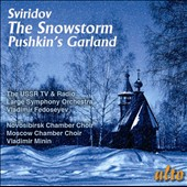 Georgy Sviridov (1915-1998): The Snowstorm; Pushkin's Garland; Three Choruses / Novosibirsk Chamber Choir; Moscow Chamber Choir, Vladimir Minin; USSR TV And Radio SO, Vladimir Fedoseyev