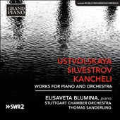 Works for Piano and Orchestra by Galina Ustvolskaya (1919-2006), Giya Kancheli (b.1935), and Valenitn Silvestrov (b. 1937) / Elisaveta Blumina, piano; Thomas Sanderling, Stuttgart CO