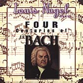 Four Centuries of Bach - Bach, et al / Louis Nagel