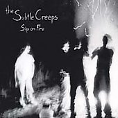 The Subtle Creeps: Sip on Fire