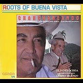 Eliades Ochoa: Chanchaneando: Roots of Buena Vista