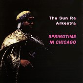 Sun Ra: Springtime in Chicago