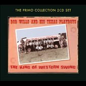 Bob Wills and His Texas Playboys: The King of Western Swing [Primo]