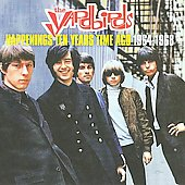 The Yardbirds: Happenings Ten Years Time Ago 1964-1968