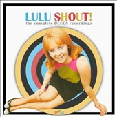 Lulu: Shout! The Complete Decca Recordings *