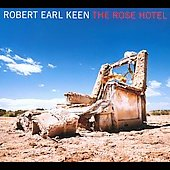 Robert Earl Keen, Jr.: The Rose Hotel [Digipak]