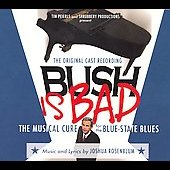 Original Soundtrack: Bush Is Bad: The Musical Cure for the Blue-State Blues [Original Cast Recording]