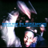Various Artists: Watch How the People Dancing: Unity Sounds from the London Dancehall, 1986-1989 [Digipak]