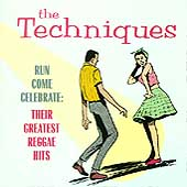 The Techniques: Run Come Celebrate: Their Greatest Reggae Hits