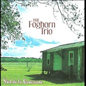 The Foghorn Trio: Sud De La Louisiane [Digipak]
