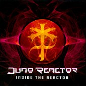 Juno Reactor: Inside the Reactor *