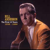Bill Anderson (Vocals): The First 10 Years: 1956-1966 [Box]