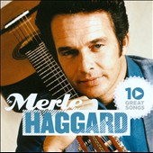 Merle Haggard: 10 Great Songs