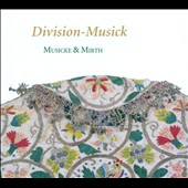 Division-Musick - works from the Baroque by Jenkins, Lawes, Simpson, Baltzar, Eccles et al. / Musicke & Mirth