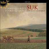 Josef Suk: Piano Quintet; Piano Quartet; Four Pieces for Violin & Piano / Nash Ensemble