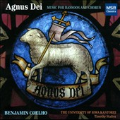 Agnus Dei: Music for Bassoon & Chorus / Benjamin Coelho, bassoon; U. of IA Kantorei