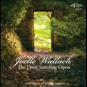 Joelle Wallach: Door Standing Open / University of North Texas Conductors String Quartet; Stephen Carrol, tenor; Marie Mattingly, soprano; Avis Stroud, mezzo-soprano; Jeffrey Snider, bariton