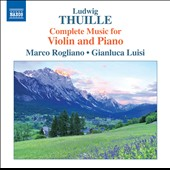 Ludwig Thuille (1861-1907): Sonatas for Violin & Piano nos 1 & 2; Allegro giusto, Op. 39 / Marco Rogliano, violin; Gianluca Luisi, piano
