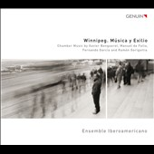 Winnipeg, Musica y Exilio - Chamber music by Xavier Benguerel, Manuel de Falla, Fernando Garcia, Ramon Gorigoitia / Ensemble Iberoamericano