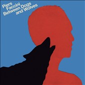 Piers Faccini: Between Dogs & Wolves [Digipak]