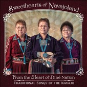 Sweethearts of Navajoland: From the Heart of Diné Nation: Traditional Songs of the Navajo