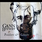 Gann Brewer: Peddlers & Ghosts [Digipak]