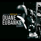Duane Eubanks: Things of That Particular Nature *