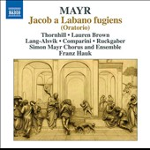 Simon Mayer (1763-1845): Jacob a Labano fugiens, oratorio / Thornhill, Lauren Brown, Lang-Alsvik, Ruckgraber, Comparini. Franz Hauk