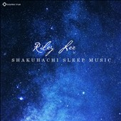Riley Lee: Shakuhachi Sleep Music