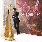 French Reflection - Music for solo harp by Debussy, Schoeller, Tournier, Caplet, Mantovani, Fauré / Sivan Magen, harp