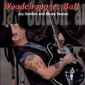 Jay Gordon's Blues Venom: Woodchoppers Ball