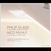 Philip Glass: In the Summer House; Mad Rush; Nico Muhly: Four Studies; Honest Music / Angela & Jennifer Chun, violins; Nico Muhly, keyboards