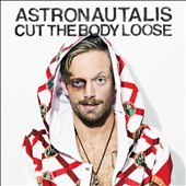 Astronautalis: Cut the Body Loose *